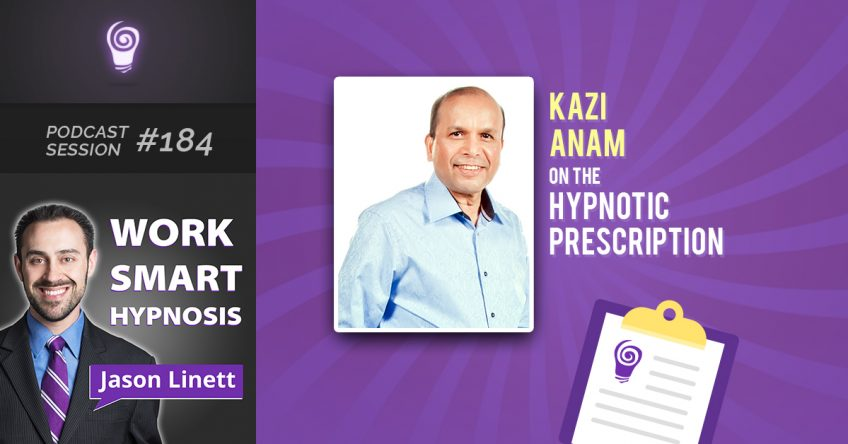 Session #184 – Kazi Anam on the Hypnotic Prescription