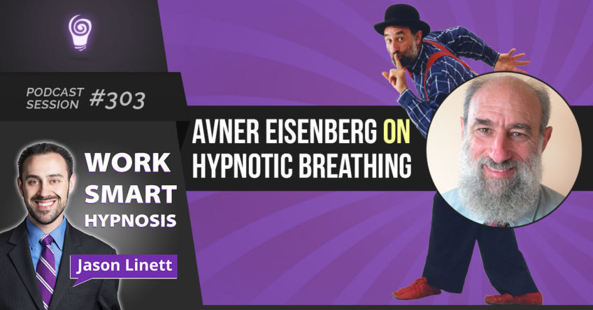 Session #303 – Avner Eisenberg on Hypnotic Breathing