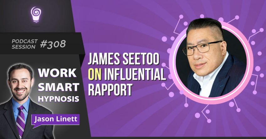 Session #308 – James Seetoo on Influential Rapport
